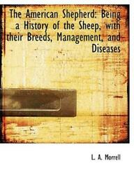 The American Shepherd Being A History Of The Sheep With Their Breeds Man...