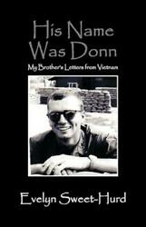 His Name Was Donn My Brother's Letters From Vietnam