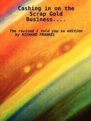 Cashing In On The Scrap Gold Business         The Revised I Told Y...