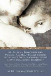 Are Mexican Immigrant And Mexican American Female Victims Of Intimate Partn...