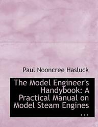 The Model Engineer's Handybook A Practical Manual On Model Steam Engines ...