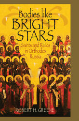 Bodies Like Bright Stars Saints And Relics In Orthodox Russia