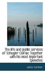 The Life And Public Services Of Schuyler Colfax Together With His Most Imp...