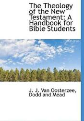 The Theology Of The New Testament A Handbook For Bible Students