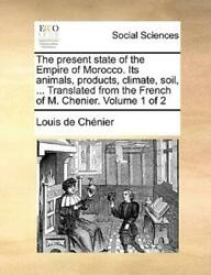 The Present State Of The Empire Of Morocco Its Animals Products Climate...