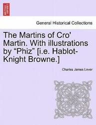 The Martins Of Croand039 Martin With Illustrations By Phiz [i E Hablot-knight ...