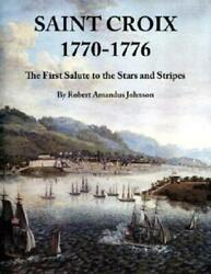 Saint Croix 1770-1776 The First Salute To The Stars And Stripes
