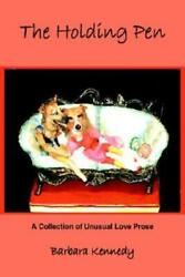 The Holding Pen A Collection Of Unusual Love Prose