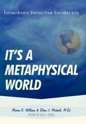 Itand039s A Metaphysical World Extraordinary Stories From Everyday Life