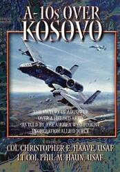 A-10s Over Kosovo The Victory Of Airpower Over A Fielded Army As Told By A...