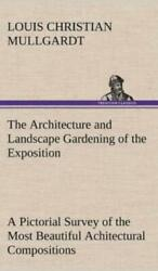 The Architecture and Landscape Gardening of the Exposition a Pictorial Survey...
