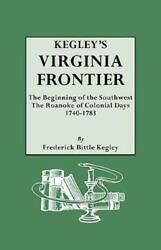 Kegley's Virginia Frontier The Beginning Of The Southwest, The Roanoke Of ...