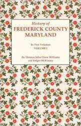 History Of Frederick County, Maryland In Two Volumes Volume I