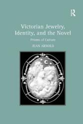 Victorian Jewelry, Identity, And The Novel Prisms Of Culture