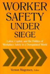 Worker Safety Under Siege Labor, Capital, And The Politics Of Workplace Sa...