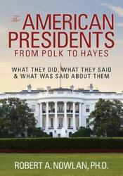 The American Presidents From Polk To Hayes What They Did What They Said And...