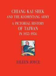 Chiang Kai Shek And The Kuomintang Army A Pictorial History Of Taiwan In 1...