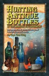 Hunting Antique Bottles In The Marine Environment The Complete Field Guide...