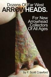 Dozens Of Far West Arrowheads For New Arrowhead Collectors Of All Ages