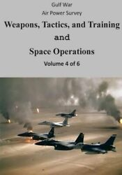 Gulf War Air Power Survey Weapons, Tactics, And Training And Space Operati...