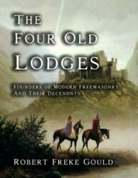 The Four Old Lodges Founders Of Modern Freemasonry And Their Descendants