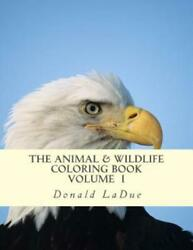 The Animal And Wildlife Coloring Book: Beautiful Wildlife For Your Coloring...