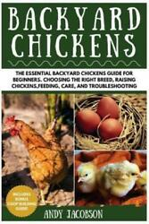 Backyard Chickens: The Essential Backyard Chickens Guide For Beginners: Cho...