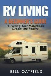 Rv Living A Beginnerand039s Guide To Turning Your Motorhome Dream Into Reality