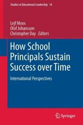 How School Principals Sustain Success Over Time International Perspectives