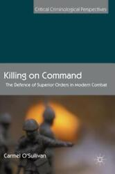 Killing On Command The Defence Of Superior Orders In Modern Combat
