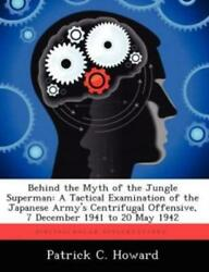Behind The Myth Of The Jungle Superman A Tactical Examination Of The Japan...