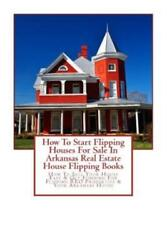 How To Start Flipping Houses For Sale In Arkansas Real Estate House Flippin...