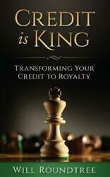Credit Is King Transforming Your Credit To Royalty
