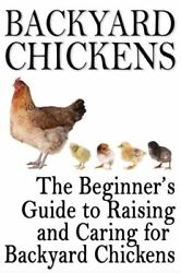 Backyard Chickens: The Beginner#x27;s Guide To Raising And Caring For Backyard ...