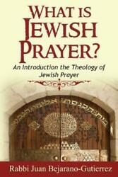 What Is Jewish Prayer?: An Introduction The Theology Of Jewish Prayer