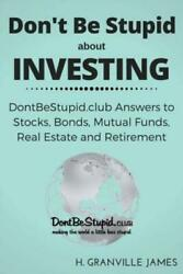 Donand039t Be Stupid About Investing Dontbestupid Club Answers To Stocks Bonds...