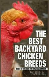 The Best Backyard Chicken Breeds Color Edition : A List Of Top Birds For P...