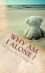 Why Am I Alone ?: The Secret Key To Happiness $10.41