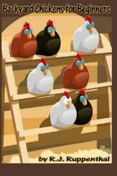 Backyard Chickens For Beginners: Getting The Best Chickens Choosing Coops...