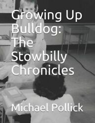 Growing Up Bulldog: The Stowbilly Chronicles