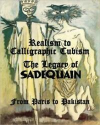 Realism To Calligraphic Cubism The Legacy Of Sadequain From Paris To Pakis...