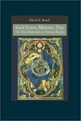 God Loves Masons, Too The First Defenders Of Human Rights