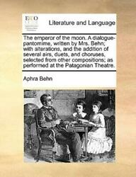 The Emperor Of The Moon A Dialogue-pantomime Written By Mrs Behn With A...
