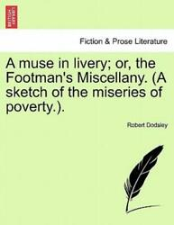 A Muse In Livery Or, The Footman's Miscellany A Sketch Of The Miseries O...