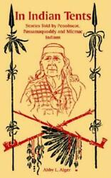 In Indian Tents Stories Told By Penobscot Passamaquoddy And Micmac Indian...