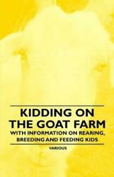 Kidding On The Goat Farm With Information On Rearing Breeding And Feedin...