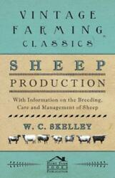 Sheep Production With Information On The Breeding Care And Management Of...