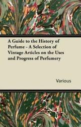 A Guide To The History Of Perfume A Selection Of Vintage Articles On The ...