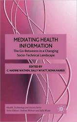 Mediating Health Information: The Go Betweens In A Changing Socio Technical...