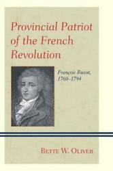 Provincial Patriot Of The French Revolution Franois Buzot 1760-1794